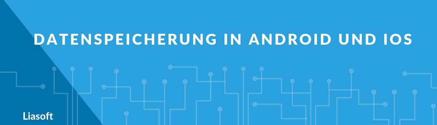 Datenspeicherung in Android und iOS